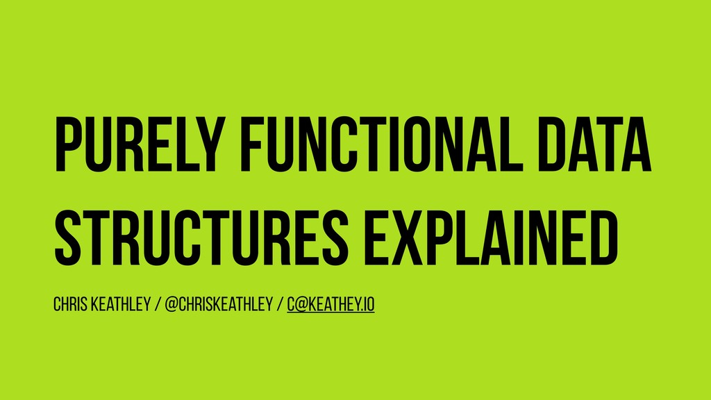 Purely functional data structures explained Chr...