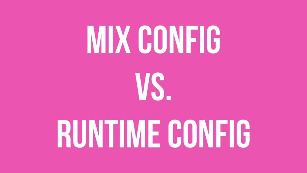 Mix config vs. runtime config