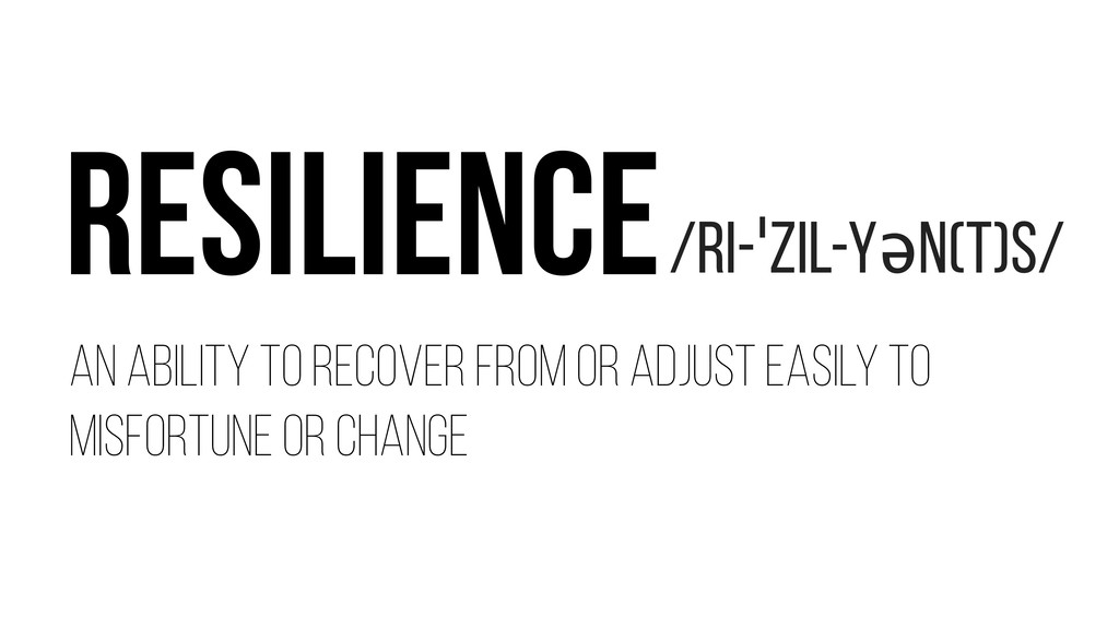 Resilience an ability to recover from or adjust...