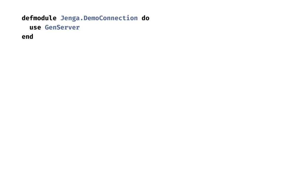 defmodule Jenga.DemoConnection do use GenServer...