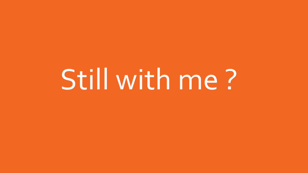 Still with me ?