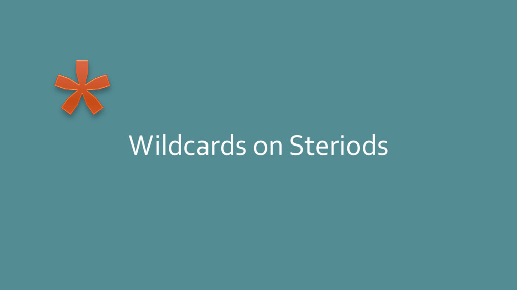 Wildcards on Steriods