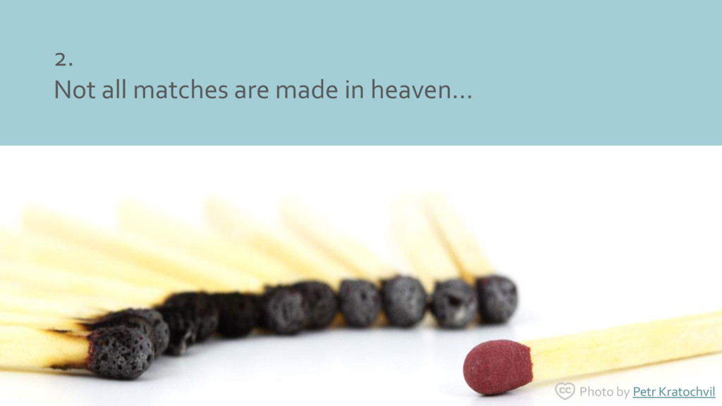 2. Not all matches are made in heaven... Photo ...