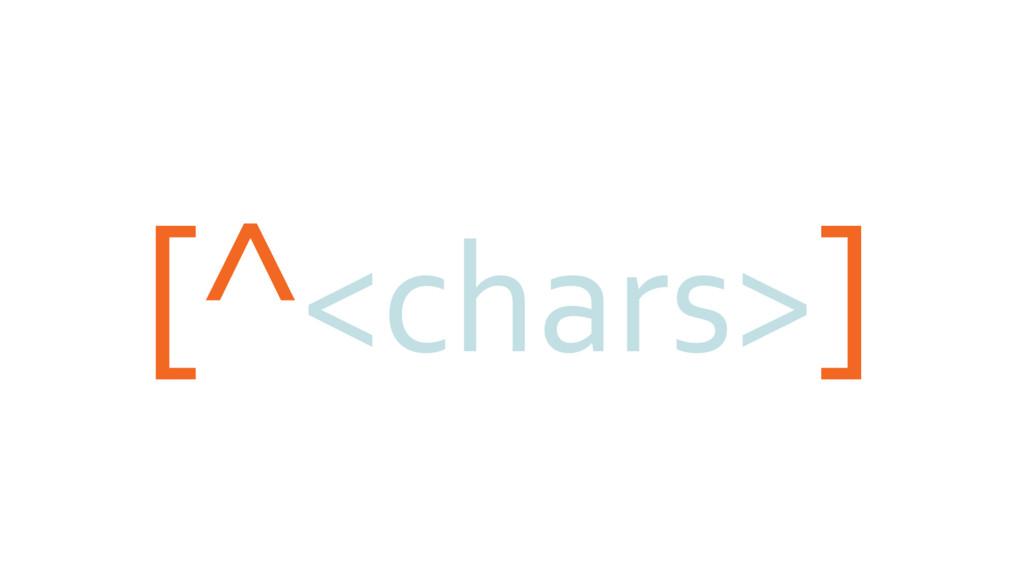 [^<chars>]