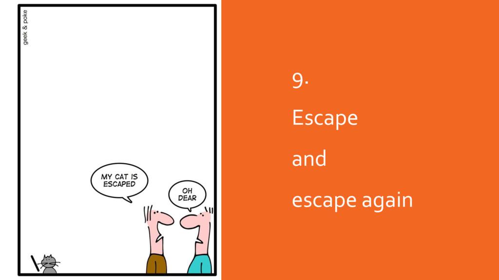 9. Escape and escape again