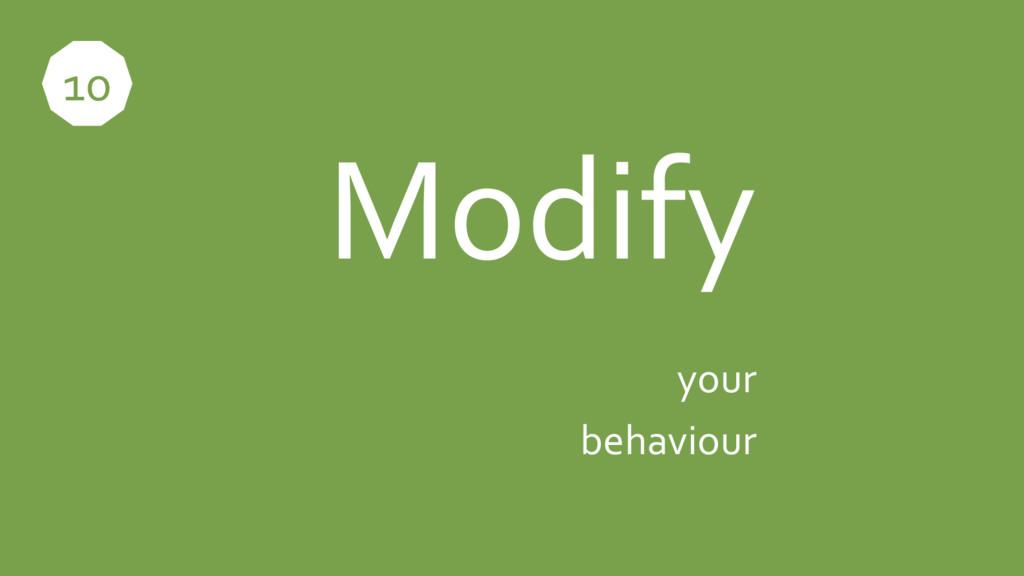 Modify your behaviour 10