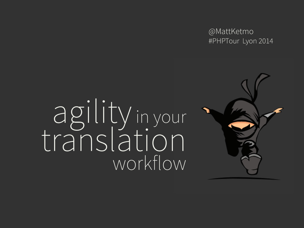 agility in your translation workflow @MattKetmo...
