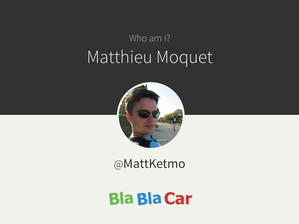 Who am I? Matthieu Moquet @MattKetmo