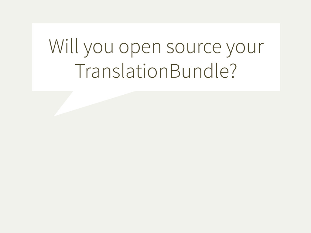 Will you open source your TranslationBundle?