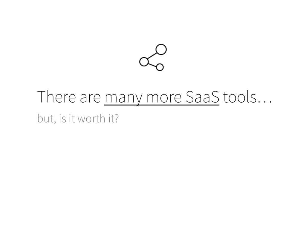 There are many more SaaS tools… but, is it wort...
