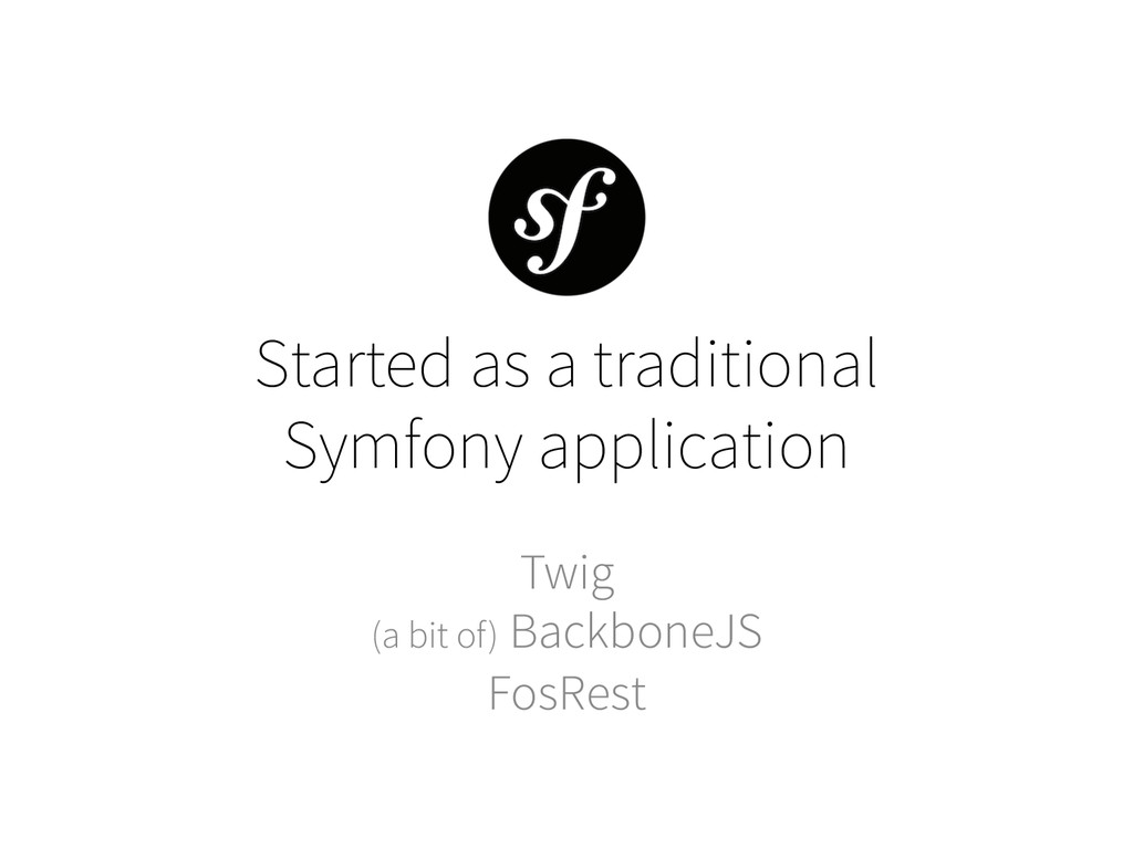 Started as a traditional Symfony application Tw...
