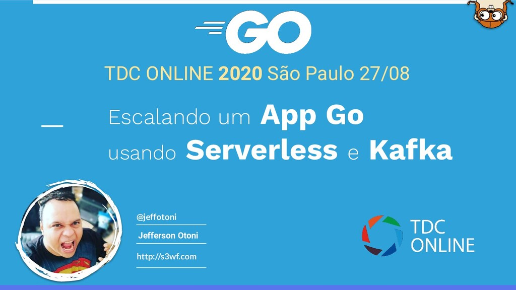 http://s3wf.com @jeffotoni TDC ONLINE 2020 São ...