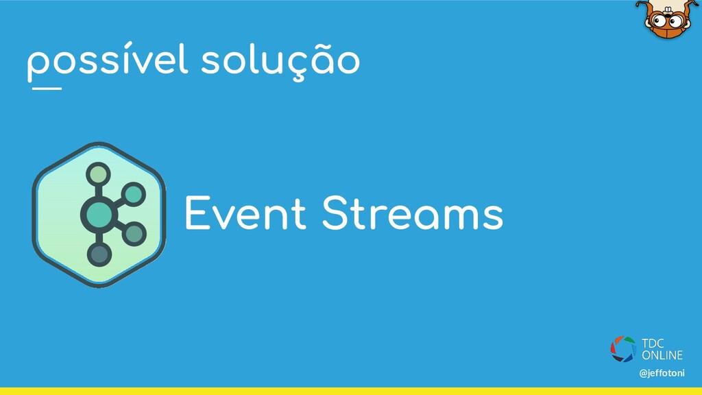 Event Streams @jeffotoni possível solução