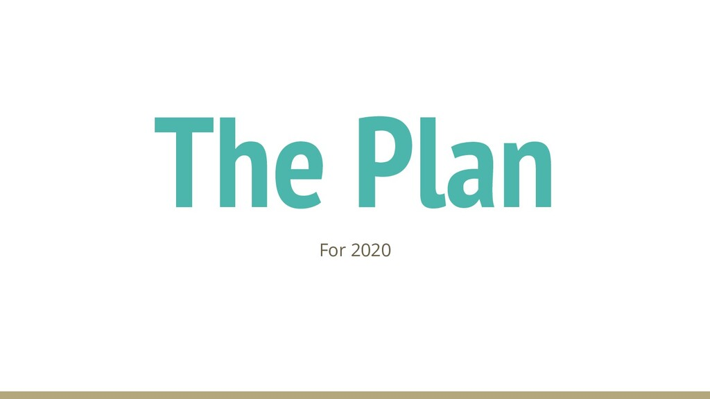The Plan For 2020