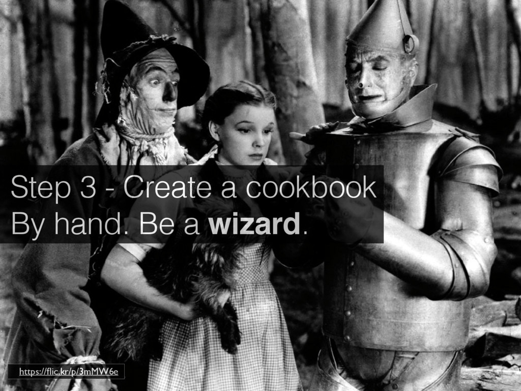 Step 3 - Create a cookbook By hand. Be a wizard...