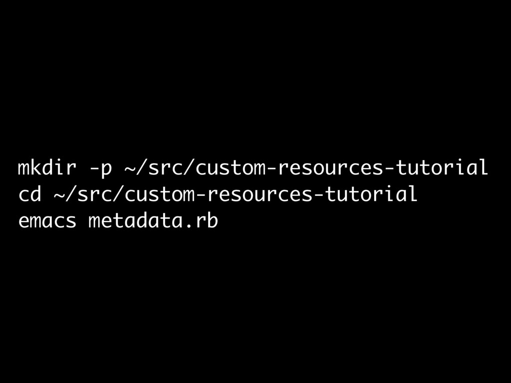 mkdir -p ~/src/custom-resources-tutorial cd ~/s...
