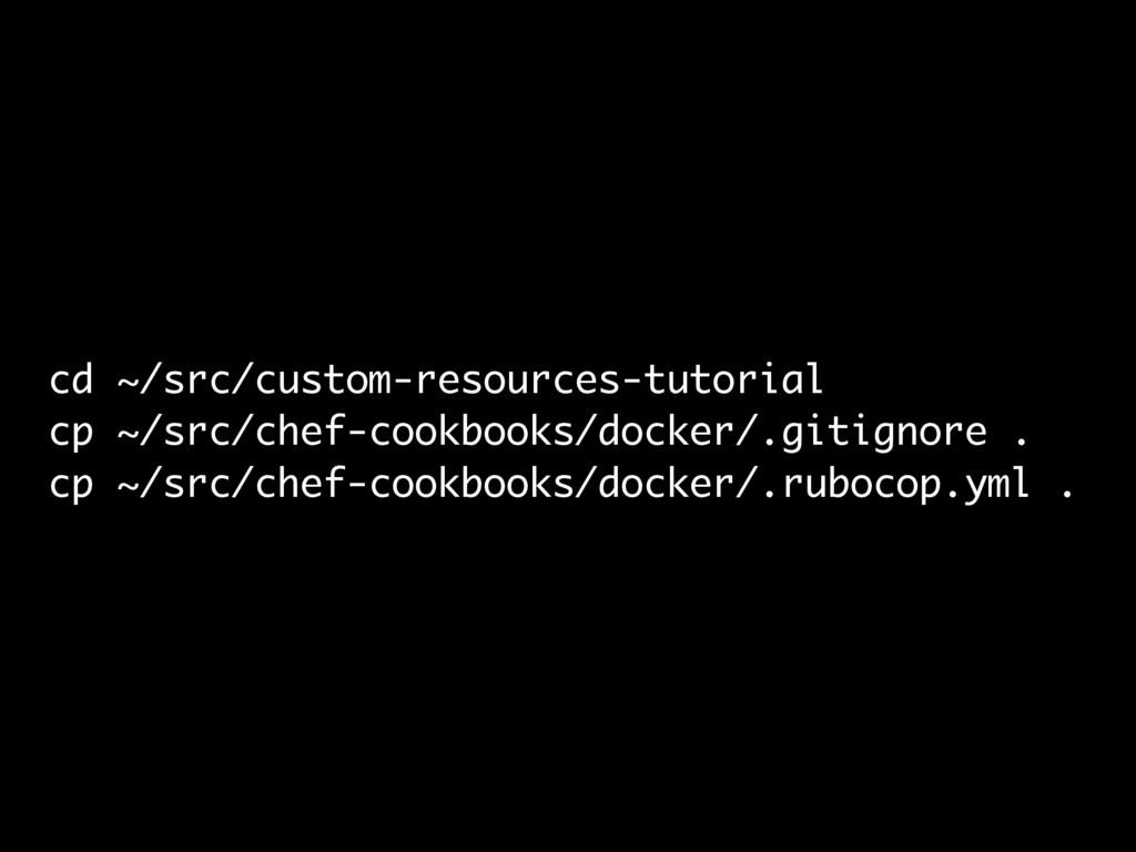 cd ~/src/custom-resources-tutorial cp ~/src/che...