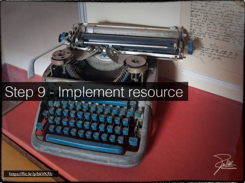 Step 9 - Implement resource https://flic.kr/p/bk...