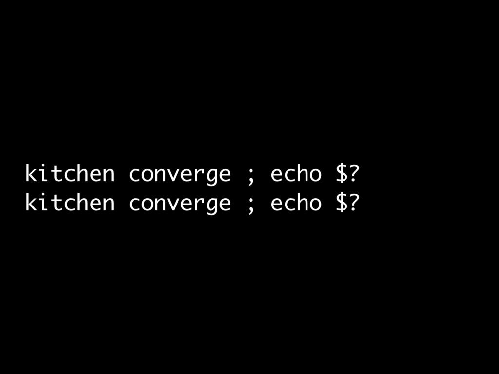 kitchen converge ; echo $? kitchen converge ; e...