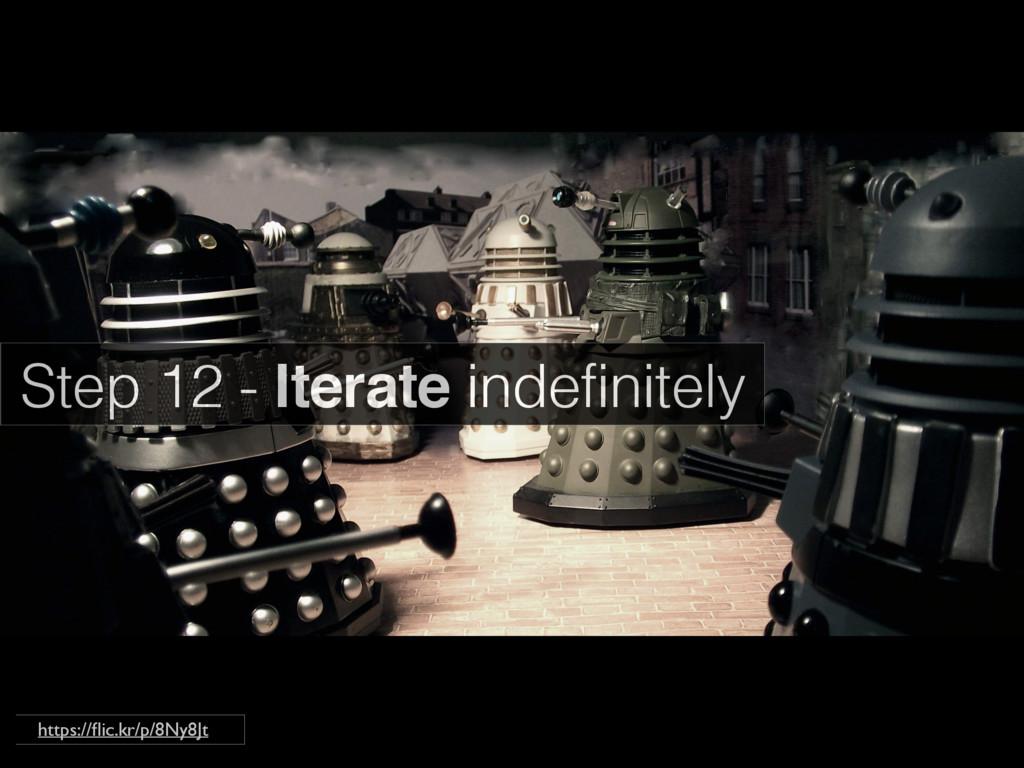 Step 12 - Iterate indefinitely https://flic.kr/p...