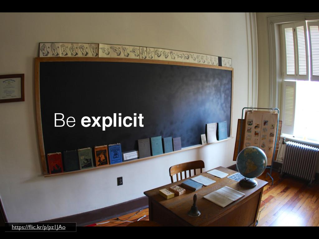 Be explicit https://flic.kr/p/pz1JAo