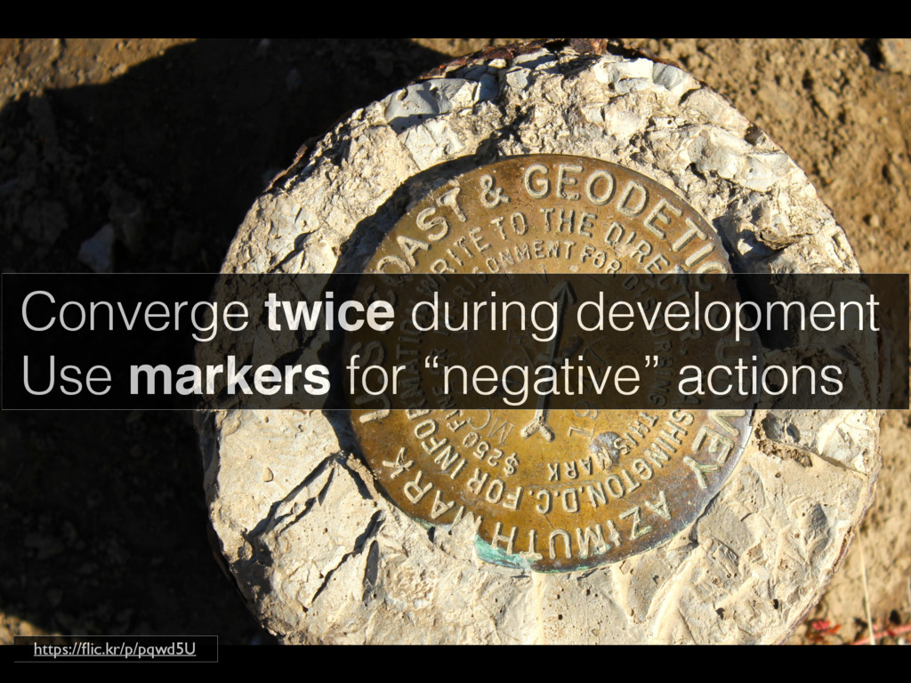 Converge twice during development Use markers f...