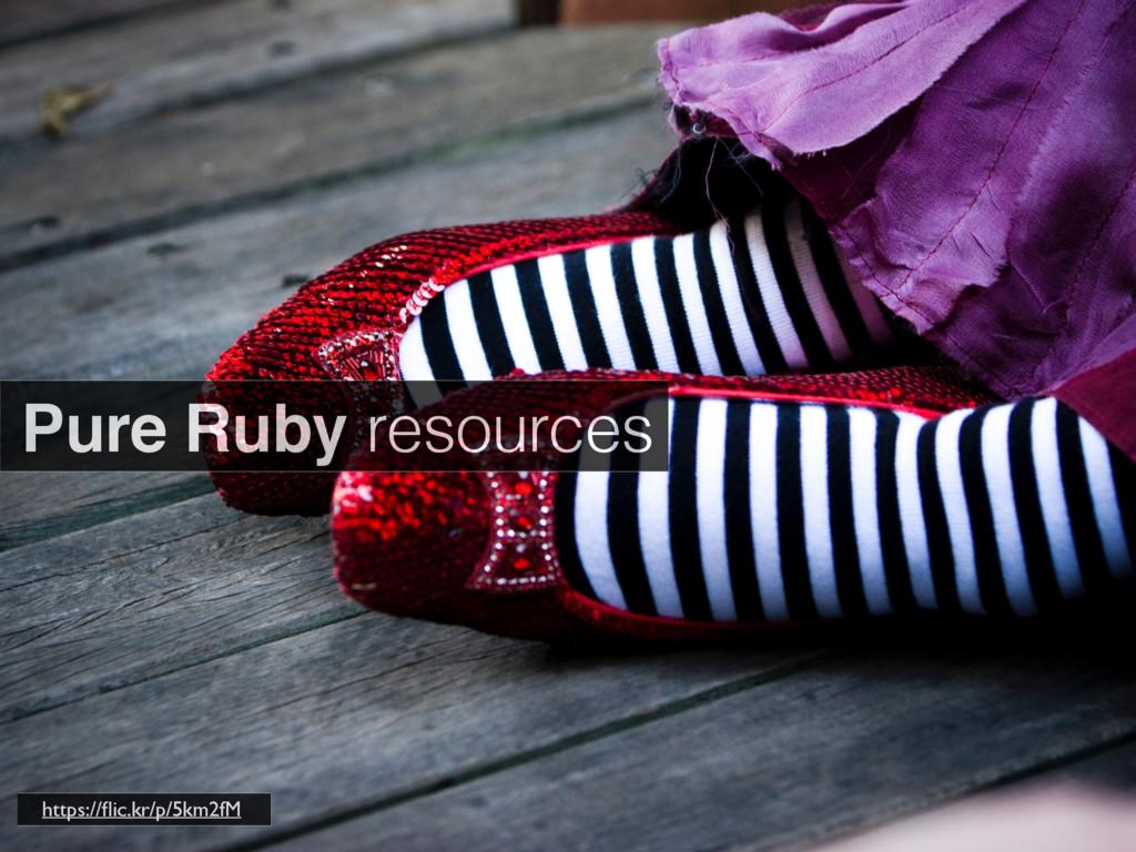 Pure Ruby resources https://flic.kr/p/5km2fM