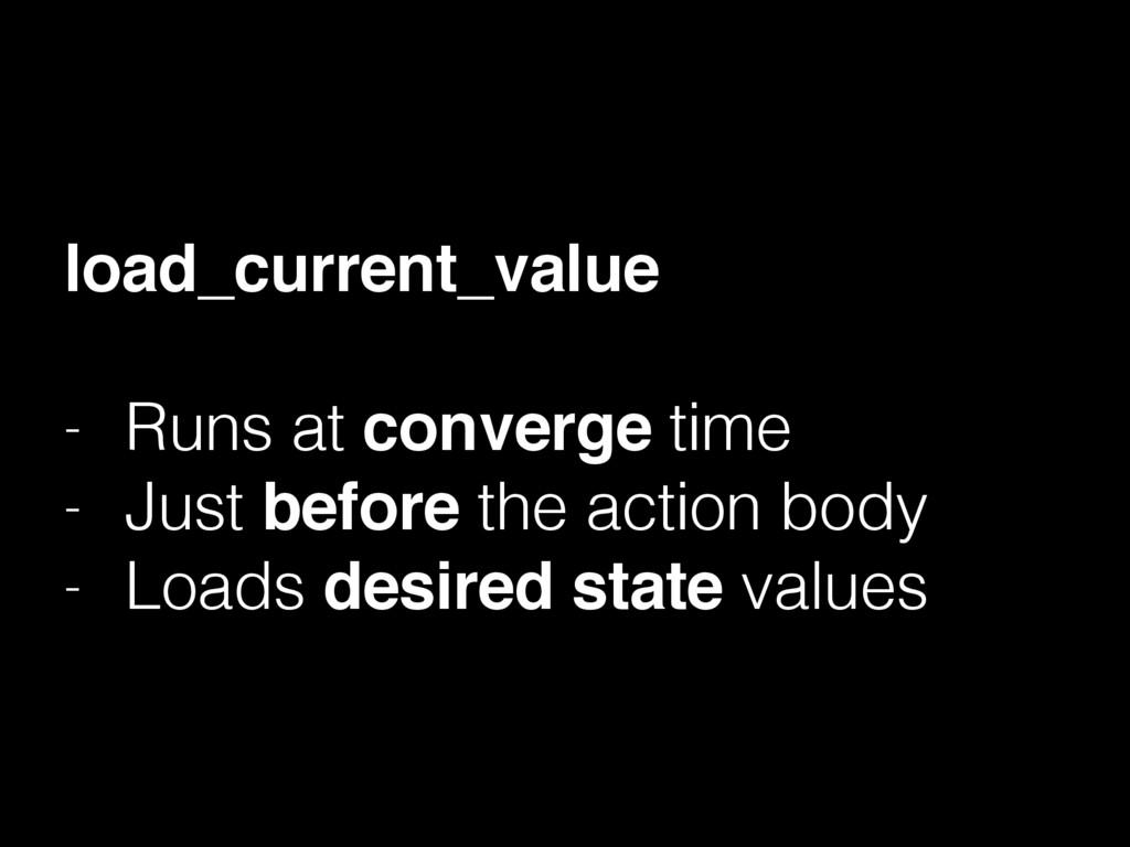 load_current_value - Runs at converge time - Ju...