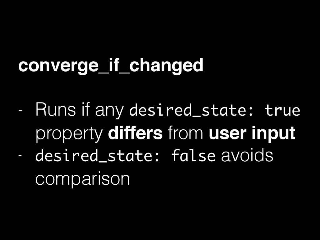 converge_if_changed - Runs if any desired_state...