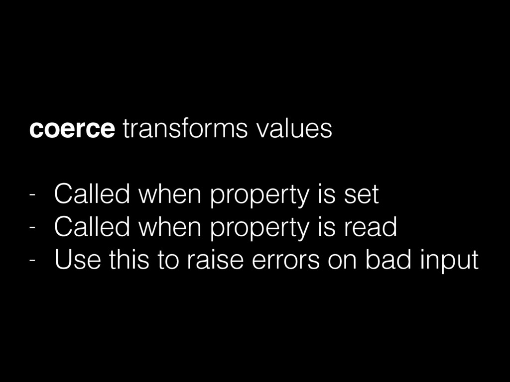 coerce transforms values - Called when property...