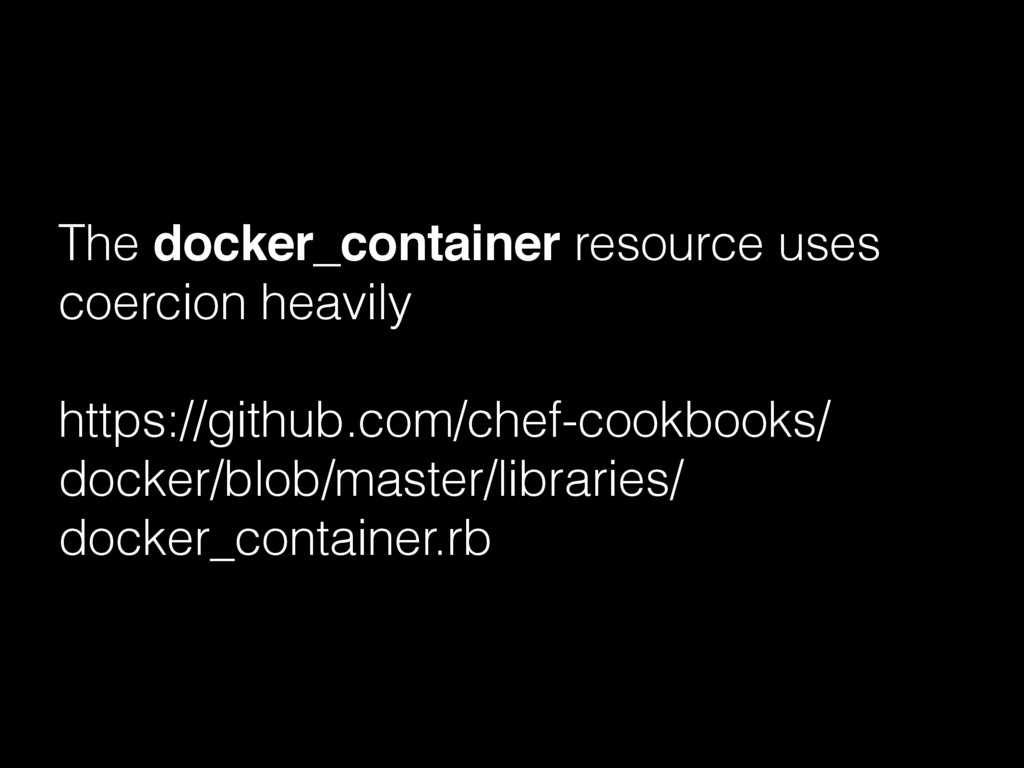 The docker_container resource uses coercion hea...