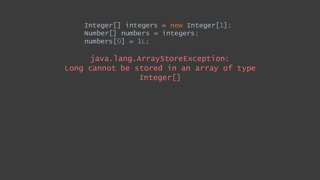 Integer[] integers = new Integer[1]; Number[] n...