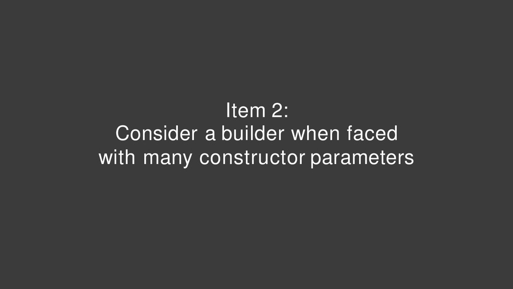 Item 2: Consider a builder when faced with many...