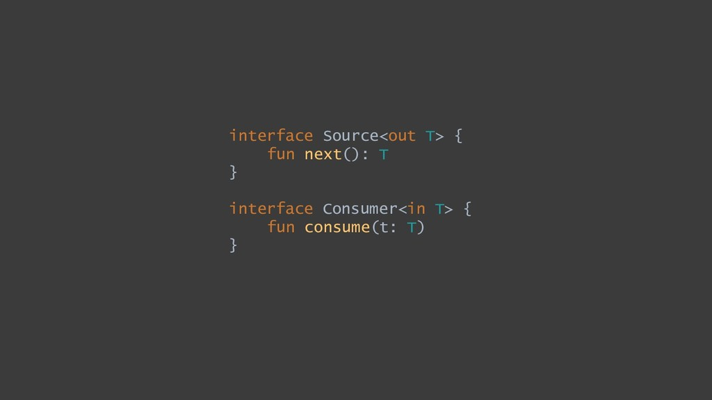 interface Source<out T> { fun next(): T } inter...