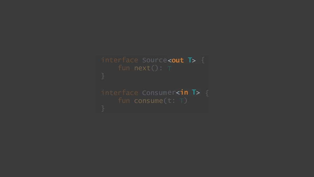 <out T> T er<in T> { { t: T) interface Source f...