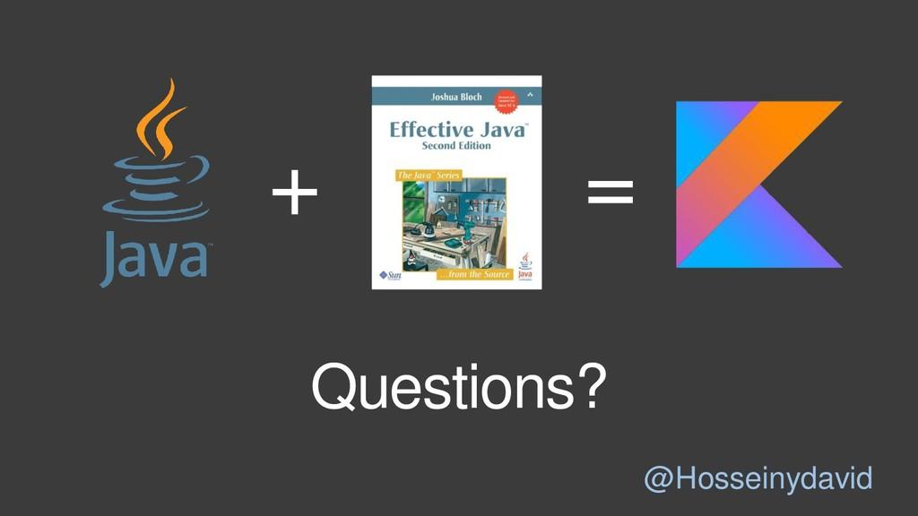 @Hosseinydavid + = Questions?