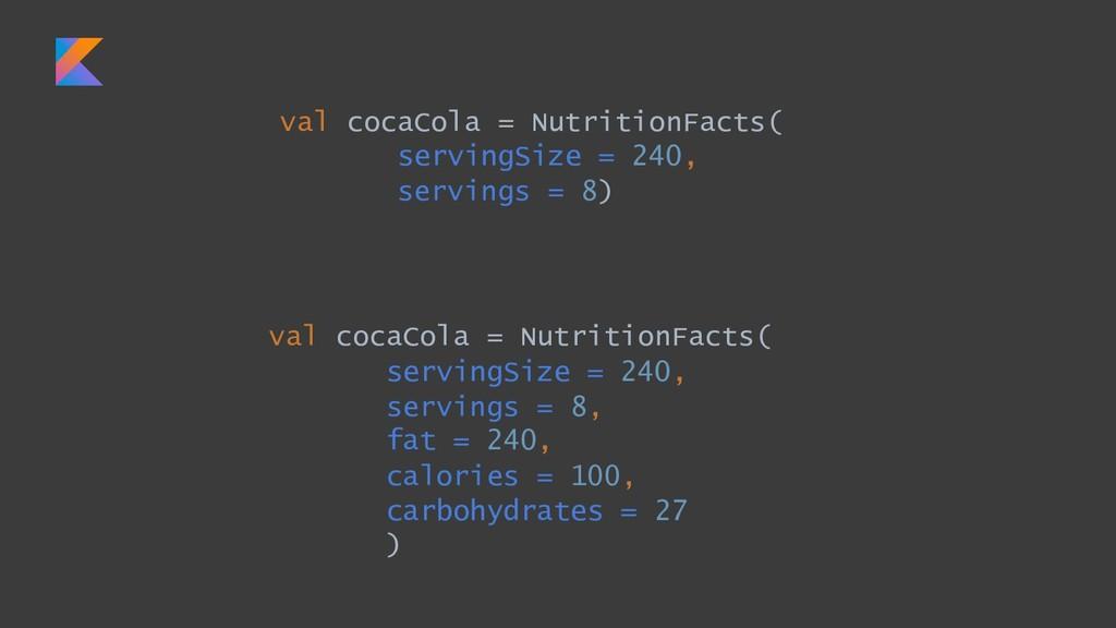 val cocaCola = NutritionFacts( servingSize = 24...