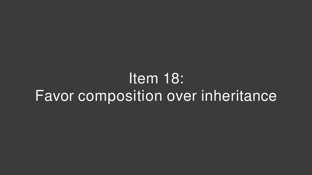 Item 18: Favor composition over inheritance