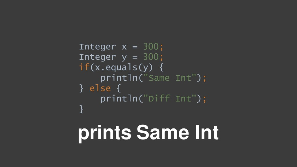 Integer x = 300; Integer y = 300; if(x.equals(y...