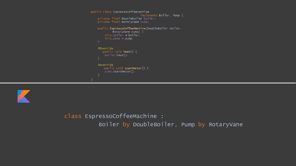 class EspressoCoffeeMachine : Boiler by DoubleB...