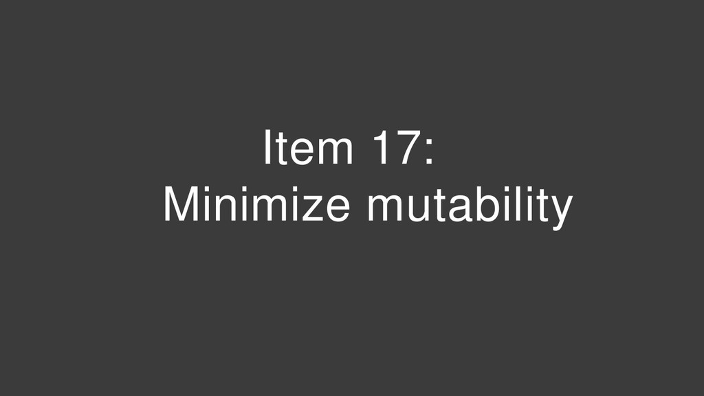 Item 17: Minimize mutability