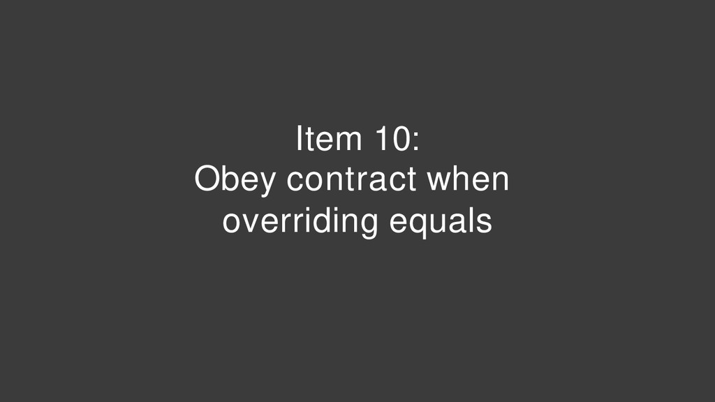Item 10: Obey contract when overriding equals