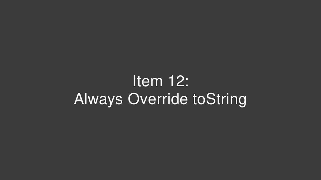 Item 12: Always Override toString