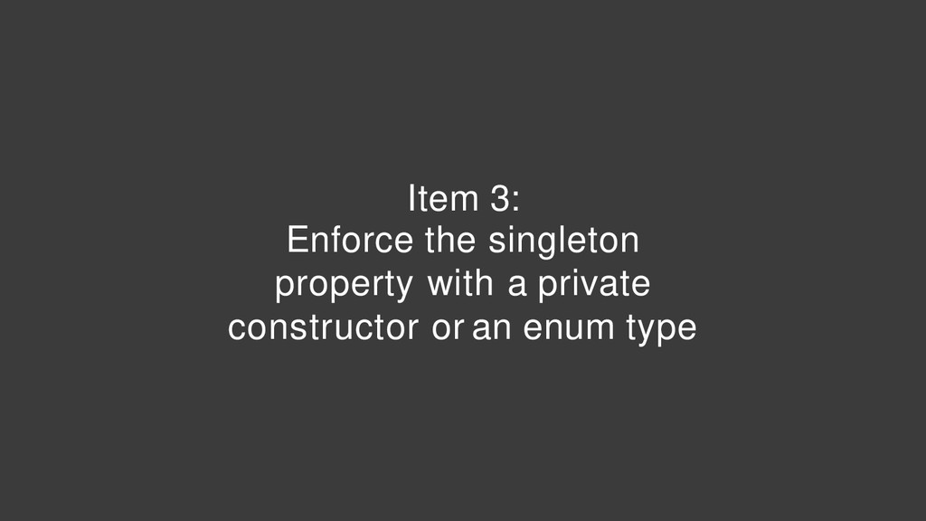 Item 3: Enforce the singleton property with a p...