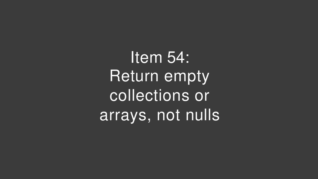 Item 54: Return empty collections or arrays, no...