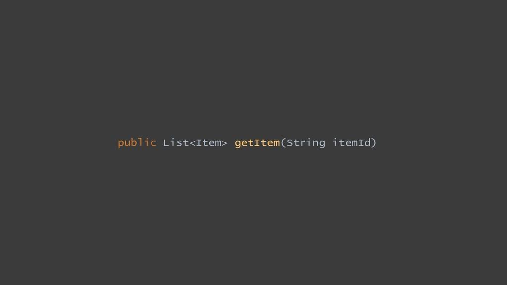 public List<Item> getItem(String itemId)