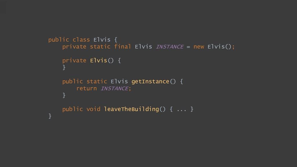 public class Elvis { private static final Elvis...