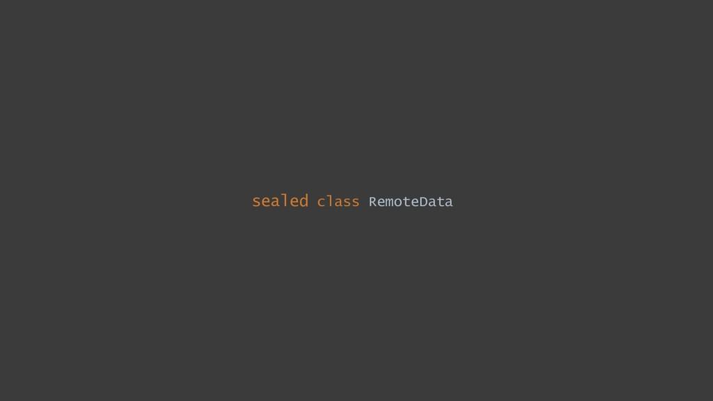 sealed class RemoteData