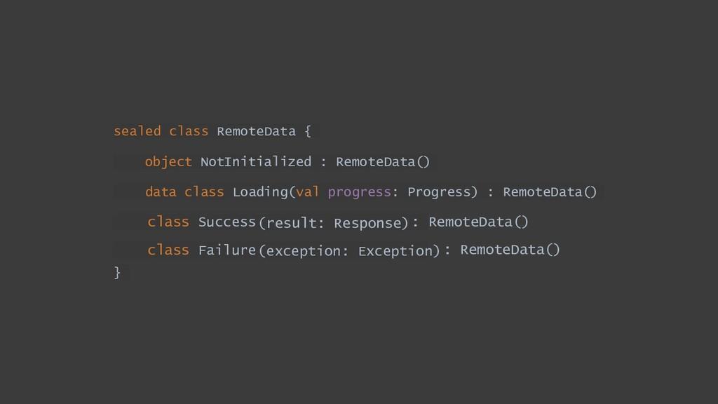 sealed class RemoteData { object NotInitialized...