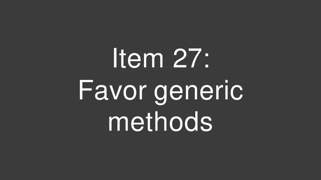 Item 27: Favor generic methods